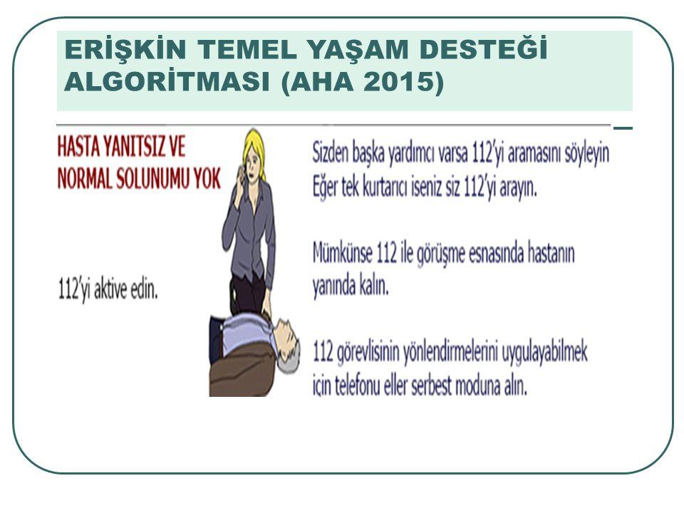 ERİŞKİN TEMEL YAŞAM DESTEĞİ ALGORİTMASI (AHA 2015)