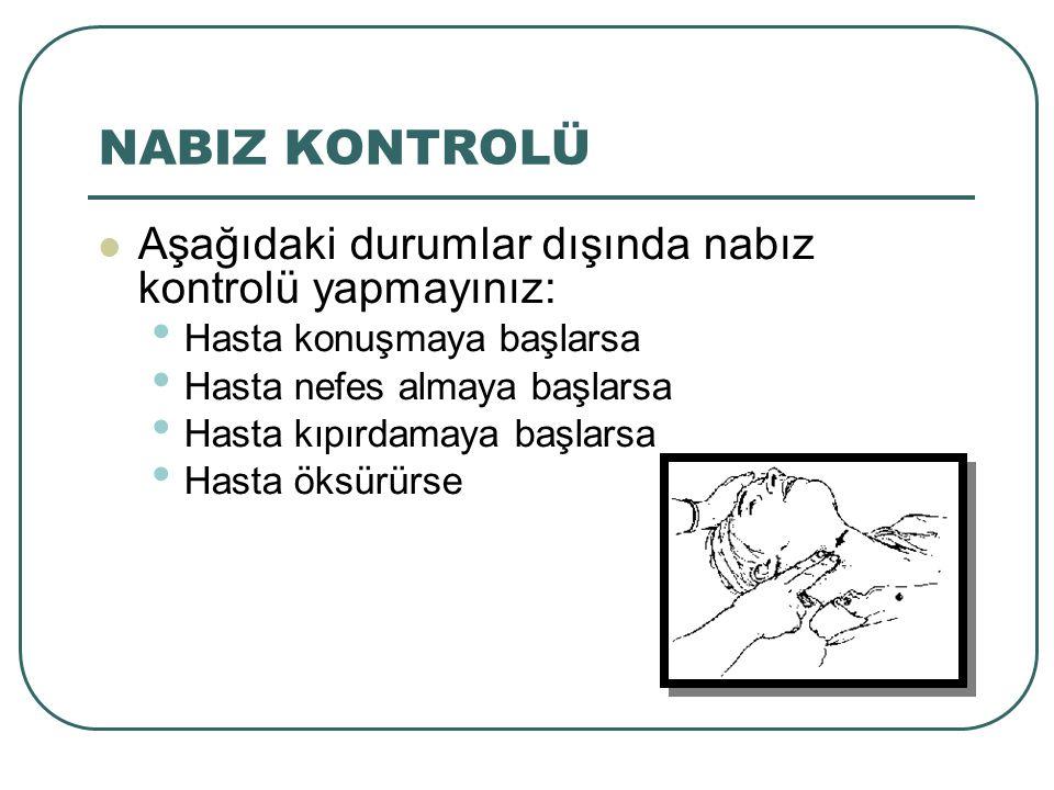 NABIZ KONTROLÜ Aşağıdaki durumlar dışında nabız kontrolü yapmayınız: