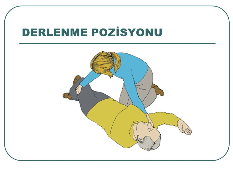 DERLENME POZİSYONU Kendi diğer elinizle hastanın size uzak olan bacağını tutup diğer bacağını çaprazlayacak şekilde size doğru çekin.