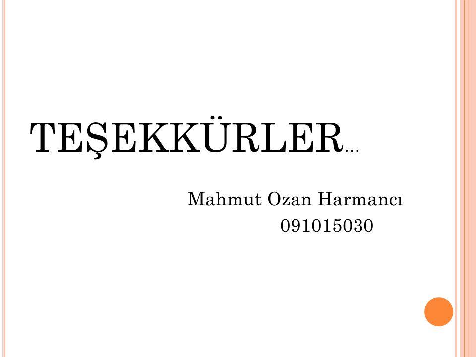 TEŞEKKÜRLER… Mahmut Ozan Harmancı 091015030