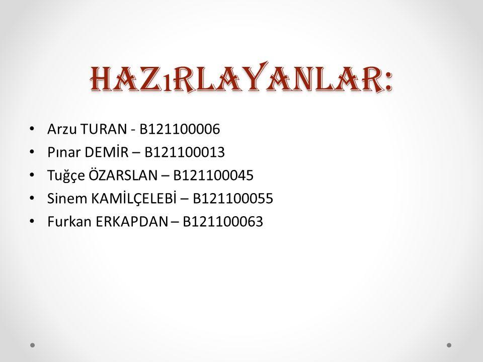 Hazırlayanlar: Arzu TURAN - B121100006 Pınar DEMİR – B121100013