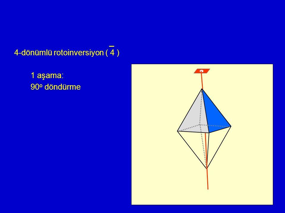 4-dönümlü rotoinversiyon ( 4 ) 1 aşama: 90o döndürme