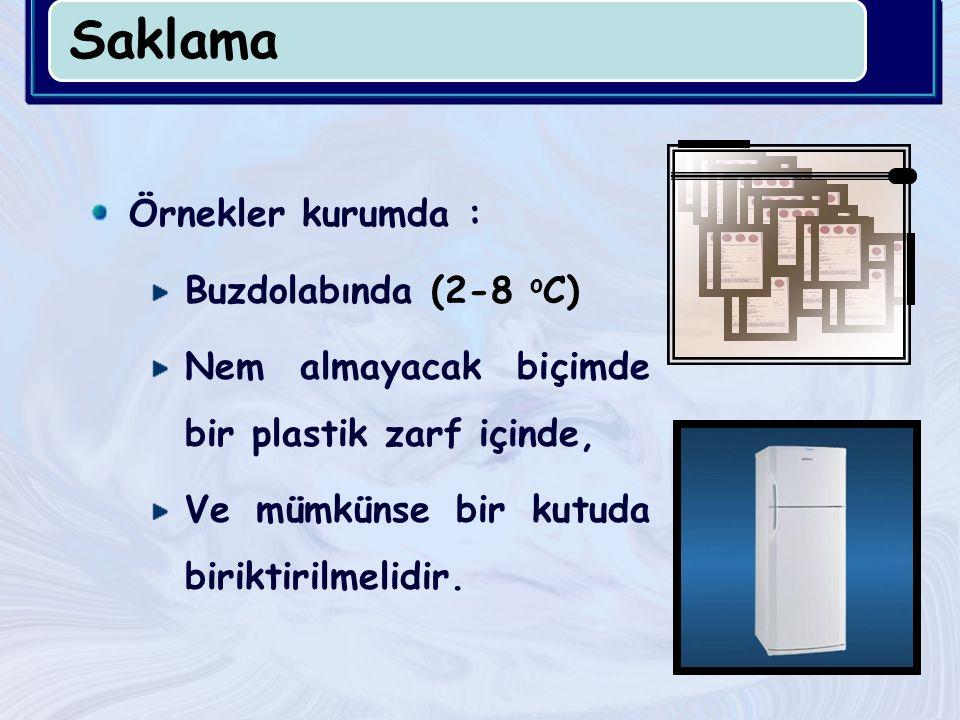 Saklama Örnekler kurumda : Buzdolabında (2-8 oC)