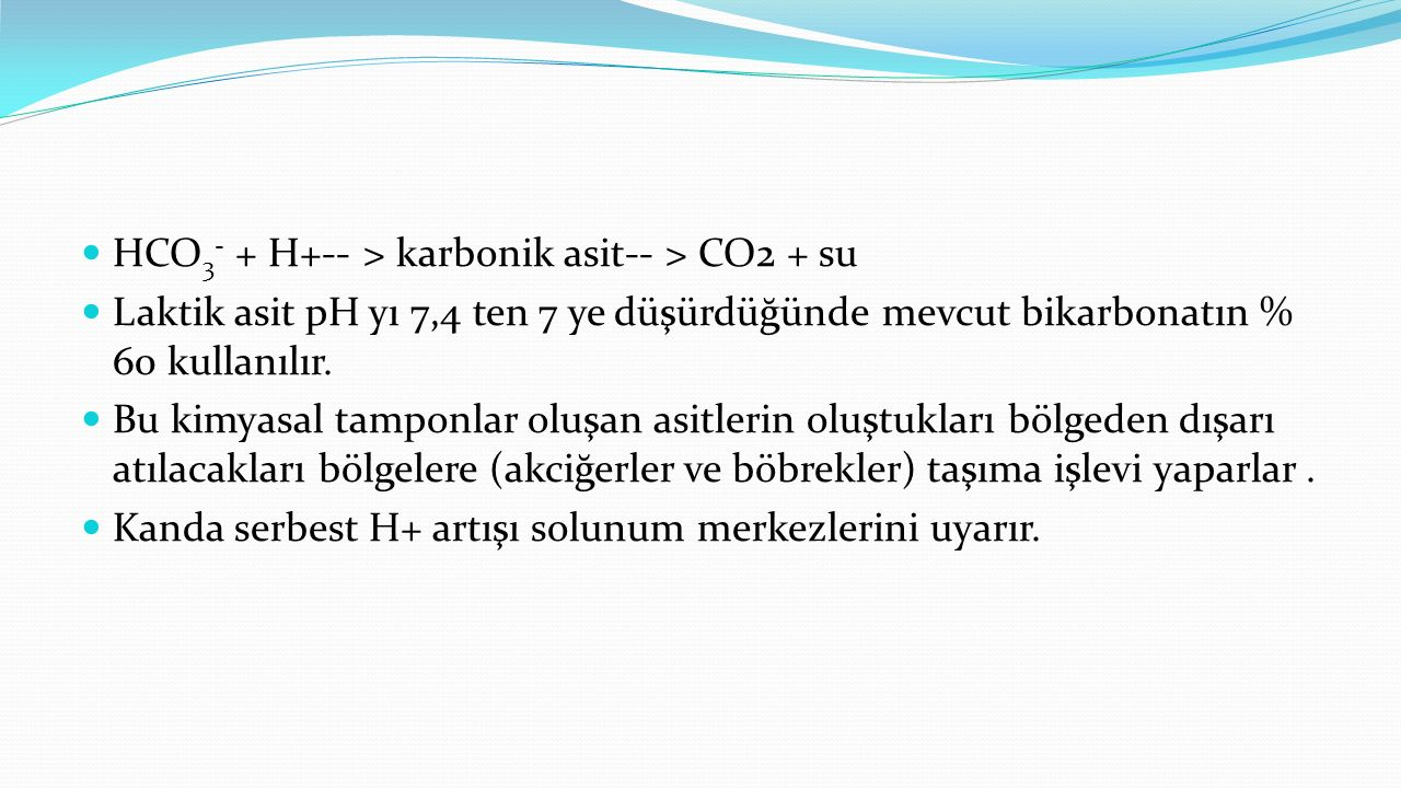 HCO3- + H+-- > karbonik asit-- > CO2 + su