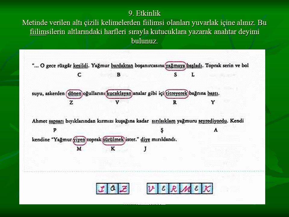 9. Etkinlik Metinde verilen altı çizili kelimelerden fiilimsi olanları yuvarlak içine alınız. Bu fiilimsilerin altlarındaki harfleri sırayla kutucuklara yazarak anahtar deyimi bulunuz.