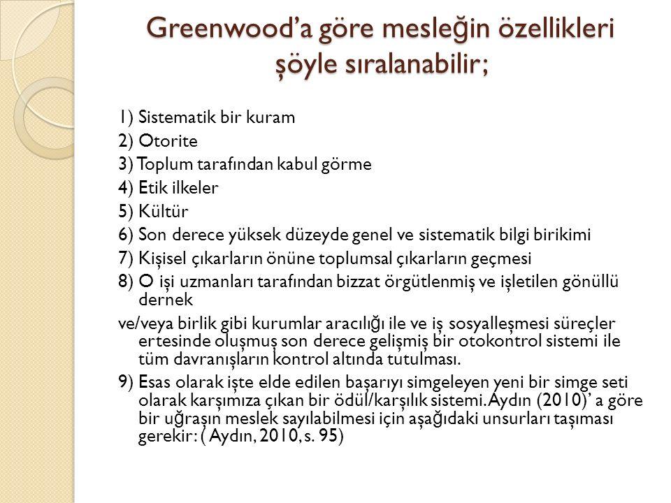 Greenwood'a göre mesleğin özellikleri şöyle sıralanabilir;