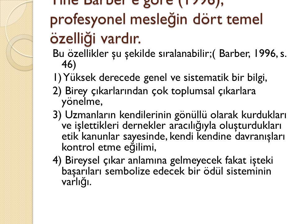 Yine Barber'e göre (1996), profesyonel mesleğin dört temel özelliği vardır.