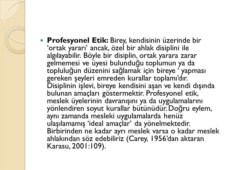 Profesyonel Etik: Birey, kendisinin üzerinde bir 'ortak yararı' ancak, özel bir ahlak disiplini ile algılayabilir.