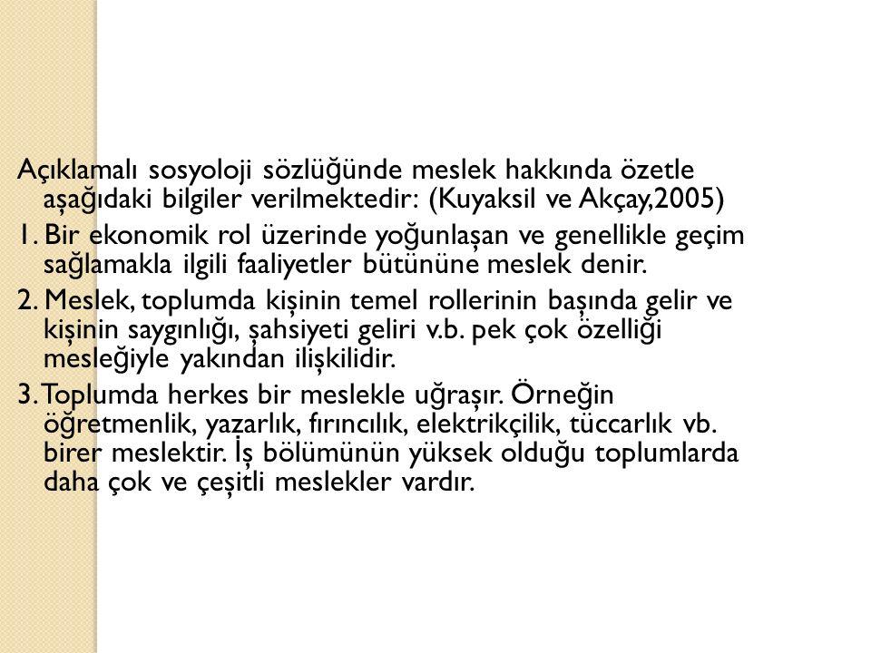 Açıklamalı sosyoloji sözlüğünde meslek hakkında özetle aşağıdaki bilgiler verilmektedir: (Kuyaksil ve Akçay,2005) 1.