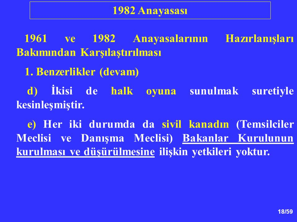 1982 Anayasası 1961 ve 1982 Anayasalarının Hazırlanışları Bakımından Karşılaştırılması. 1. Benzerlikler (devam)