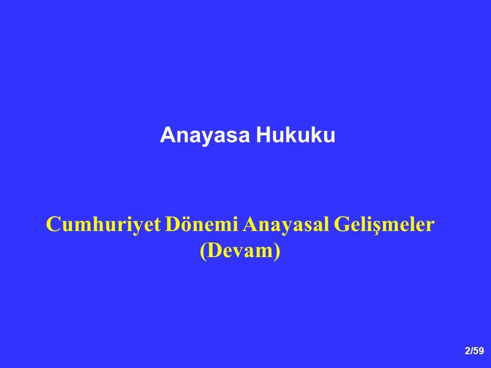 Cumhuriyet Dönemi Anayasal Gelişmeler (Devam)