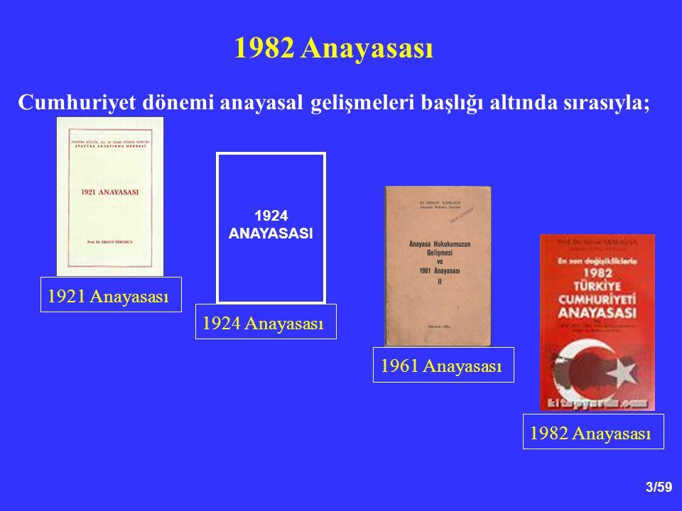1982 Anayasası Cumhuriyet dönemi anayasal gelişmeleri başlığı altında sırasıyla; 1924 ANAYASASI. 1921 Anayasası.