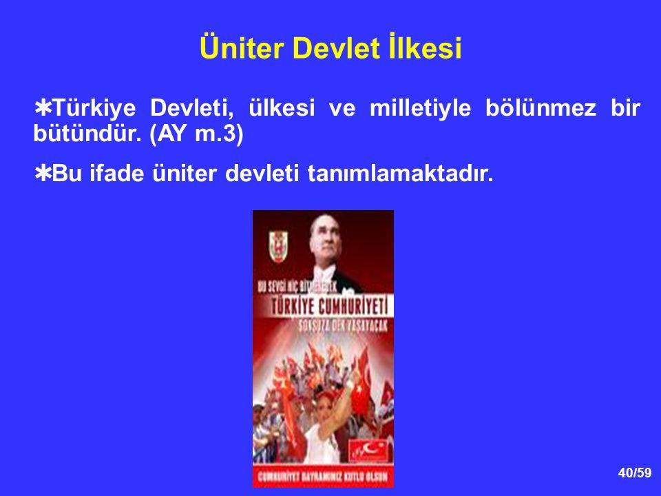 Üniter Devlet İlkesi Türkiye Devleti, ülkesi ve milletiyle bölünmez bir bütündür.