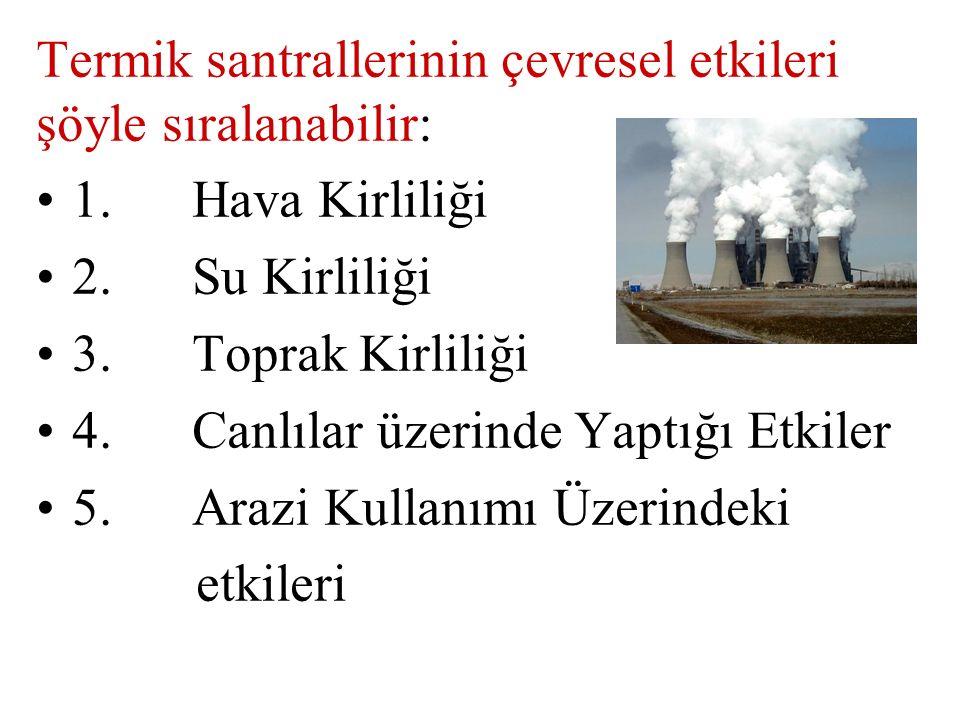 Termik santrallerinin çevresel etkileri şöyle sıralanabilir: