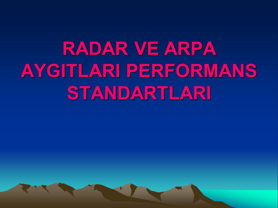 RADAR VE ARPA AYGITLARI PERFORMANS STANDARTLARI