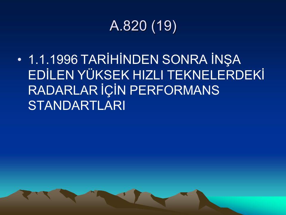 A.820 (19) 1.1.1996 TARİHİNDEN SONRA İNŞA EDİLEN YÜKSEK HIZLI TEKNELERDEKİ RADARLAR İÇİN PERFORMANS STANDARTLARI.