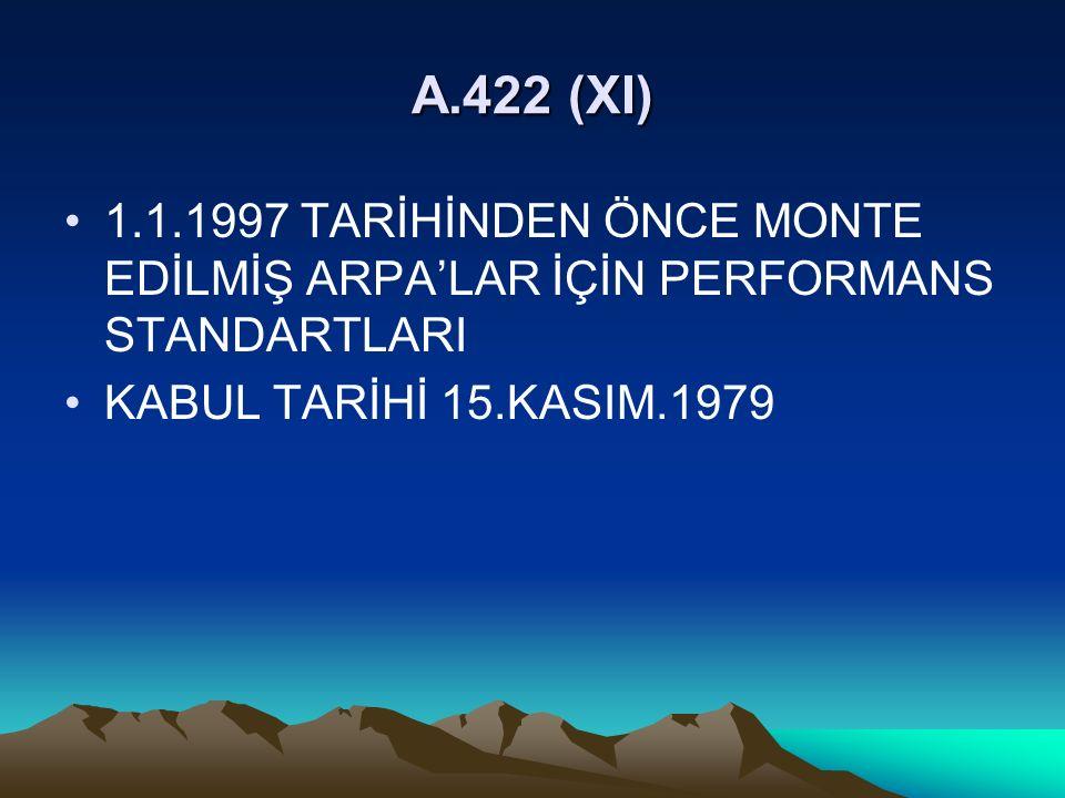 A.422 (XI) 1.1.1997 TARİHİNDEN ÖNCE MONTE EDİLMİŞ ARPA'LAR İÇİN PERFORMANS STANDARTLARI.