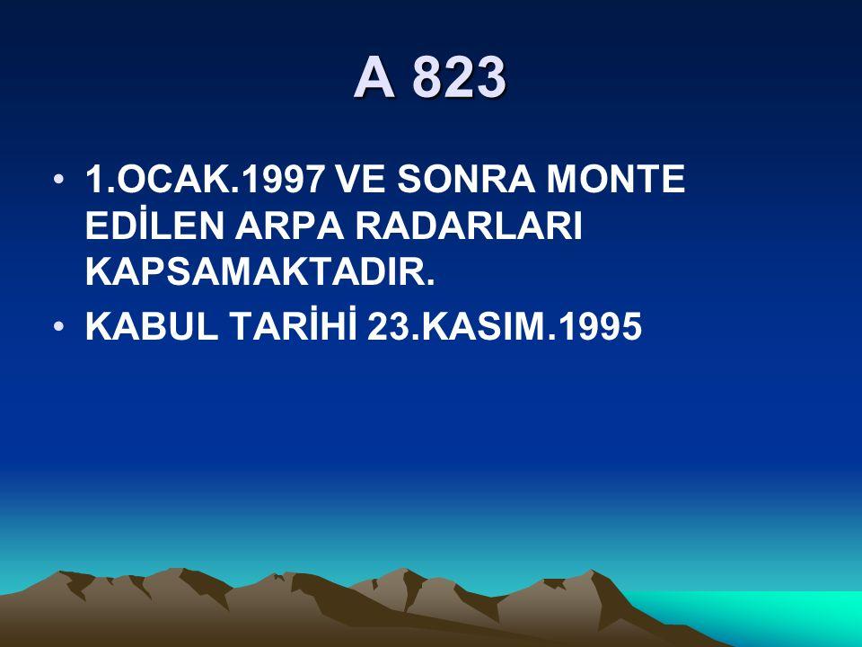 A 823 1.OCAK.1997 VE SONRA MONTE EDİLEN ARPA RADARLARI KAPSAMAKTADIR.
