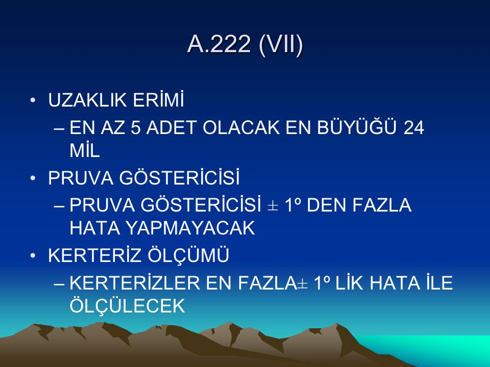 A.222 (VII) UZAKLIK ERİMİ EN AZ 5 ADET OLACAK EN BÜYÜĞÜ 24 MİL