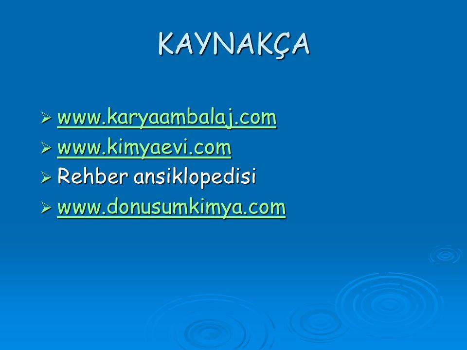 KAYNAKÇA www.karyaambalaj.com www.kimyaevi.com Rehber ansiklopedisi