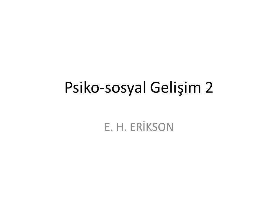Psiko-sosyal Gelişim 2 E. H. ERİKSON