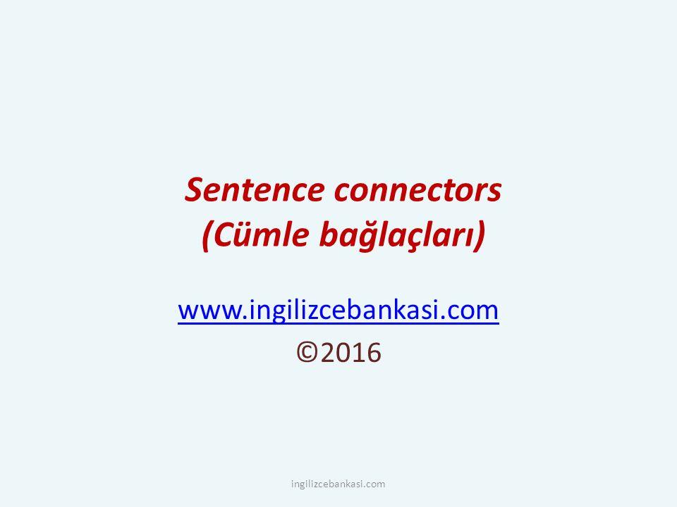 Sentence connectors (Cümle bağlaçları)