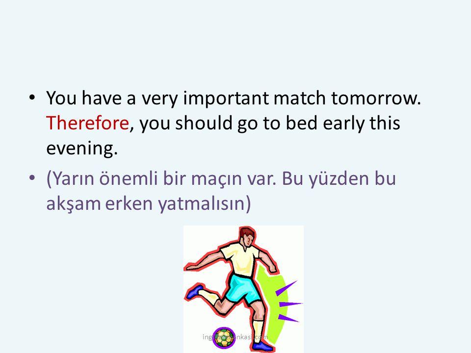 (Yarın önemli bir maçın var. Bu yüzden bu akşam erken yatmalısın)