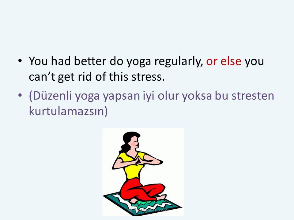 (Düzenli yoga yapsan iyi olur yoksa bu stresten kurtulamazsın)