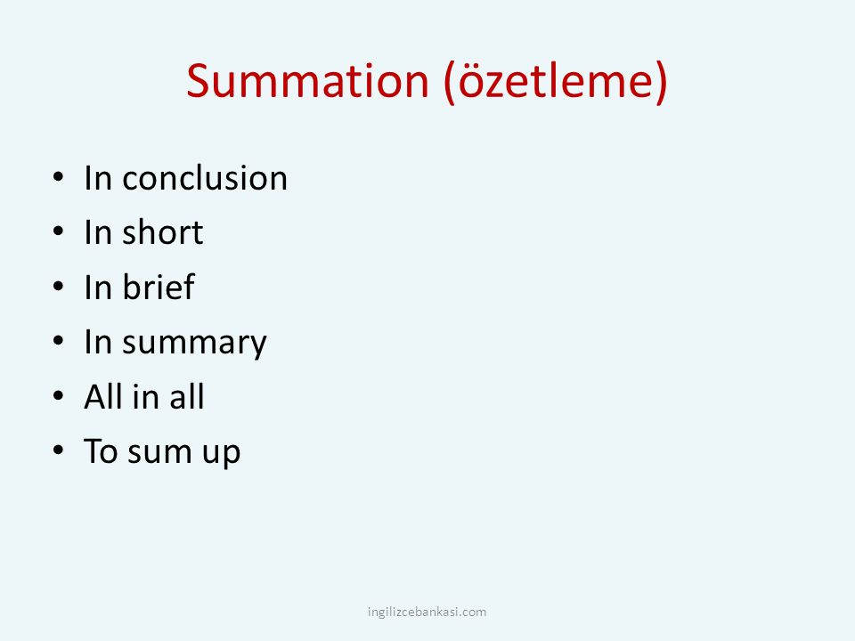 Summation (özetleme) In conclusion In short In brief In summary