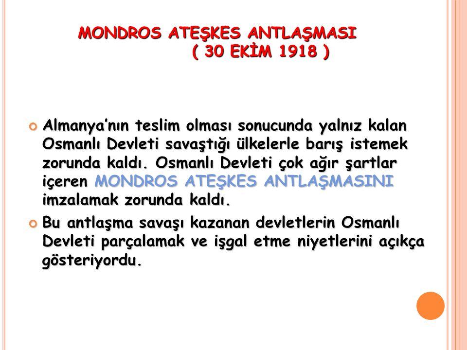 MONDROS ATEŞKES ANTLAŞMASI ( 30 EKİM 1918 )