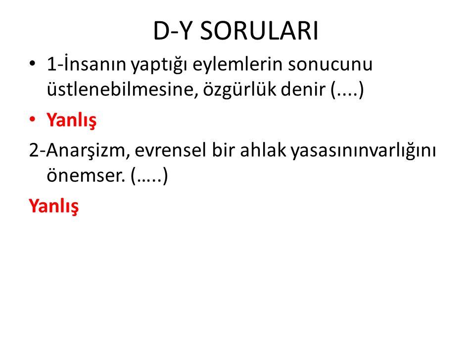 D-Y SORULARI 1-İnsanın yaptığı eylemlerin sonucunu üstlenebilmesine, özgürlük denir (....) Yanlış.