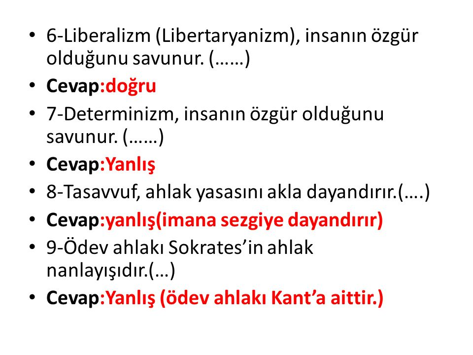 6-Liberalizm (Libertaryanizm), insanın özgür olduğunu savunur. (……)