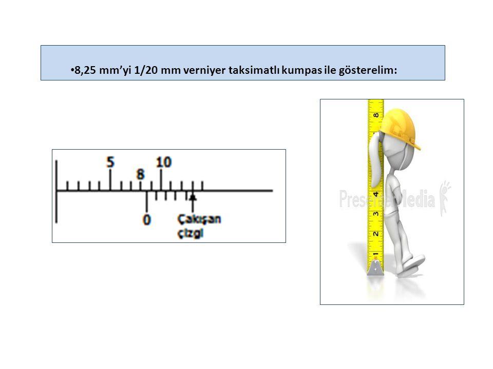 8,25 mm'yi 1/20 mm verniyer taksimatlı kumpas ile gösterelim: