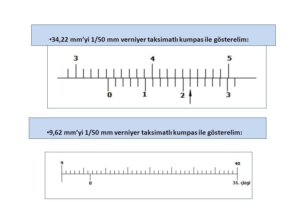34,22 mm'yi 1/50 mm verniyer taksimatlı kumpas ile gösterelim: