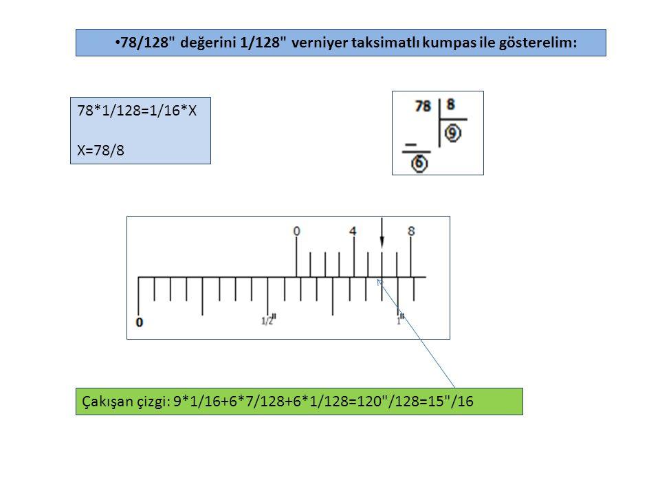 78/128 değerini 1/128 verniyer taksimatlı kumpas ile gösterelim: