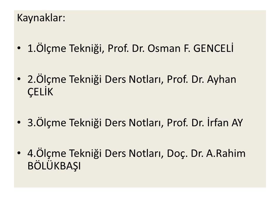 Kaynaklar: 1.Ölçme Tekniği, Prof. Dr. Osman F. GENCELİ. 2.Ölçme Tekniği Ders Notları, Prof. Dr. Ayhan ÇELİK.