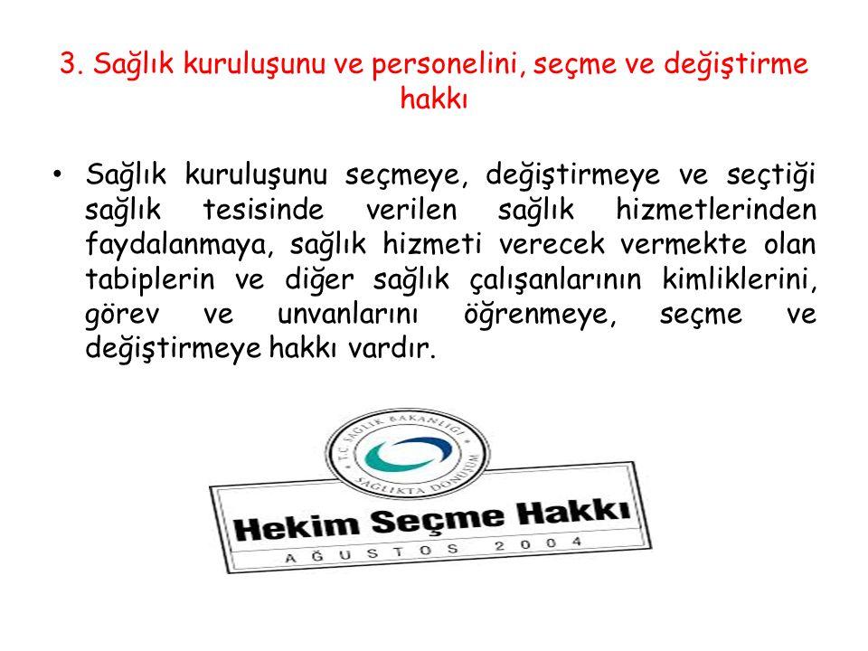 3. Sağlık kuruluşunu ve personelini, seçme ve değiştirme hakkı