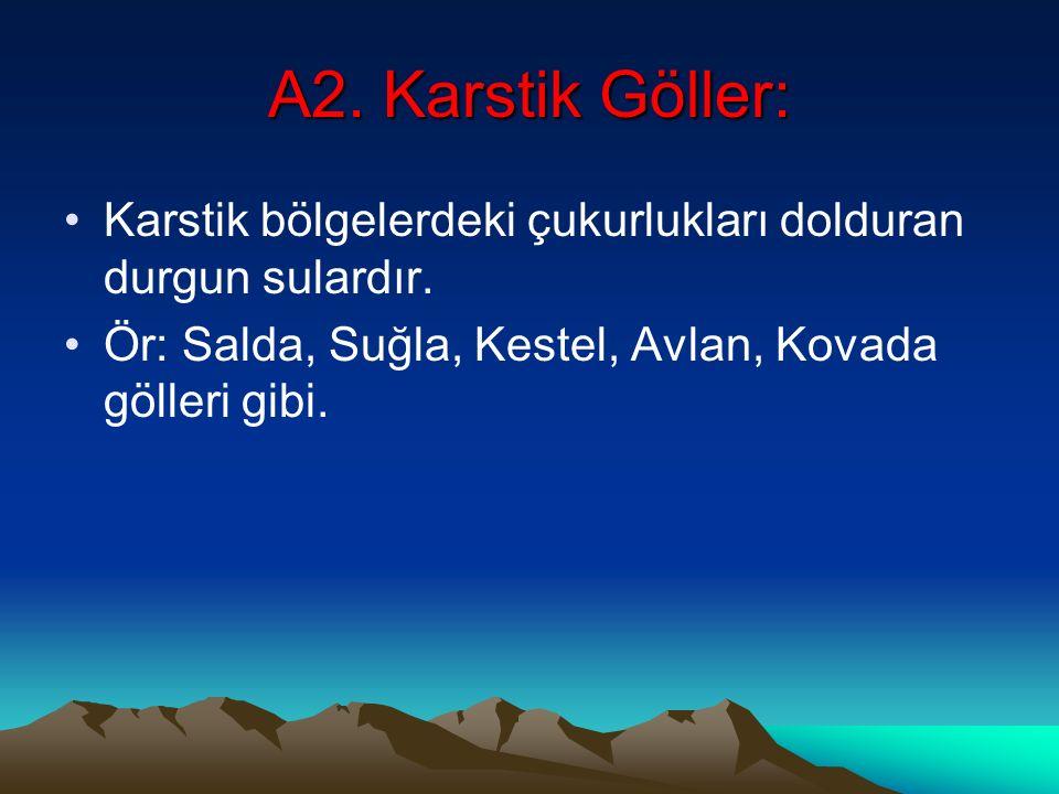 A2. Karstik Göller: Karstik bölgelerdeki çukurlukları dolduran durgun sulardır.