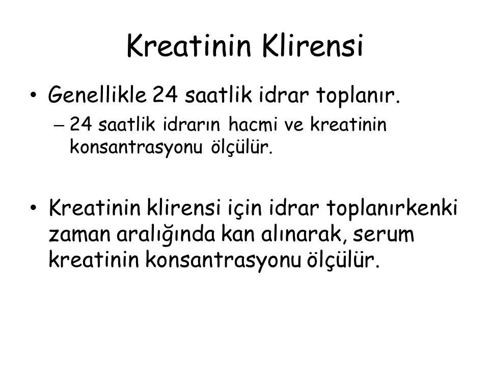 Kreatinin Klirensi Genellikle 24 saatlik idrar toplanır.