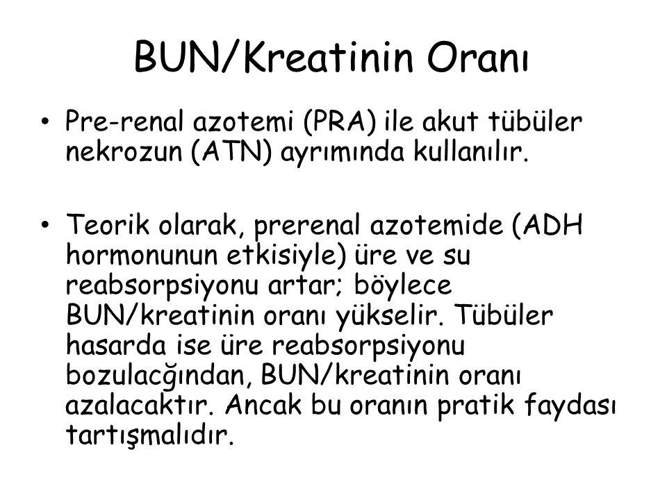 BUN/Kreatinin Oranı Pre-renal azotemi (PRA) ile akut tübüler nekrozun (ATN) ayrımında kullanılır.
