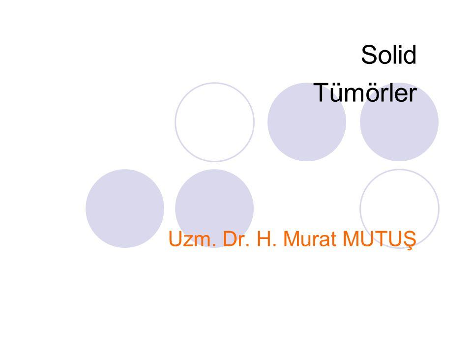 Solid Tümörler Uzm. Dr. H. Murat MUTUŞ