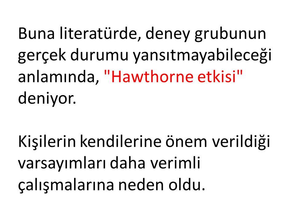 Buna literatürde, deney grubunun gerçek durumu yansıtmayabileceği anlamında, Hawthorne etkisi deniyor.