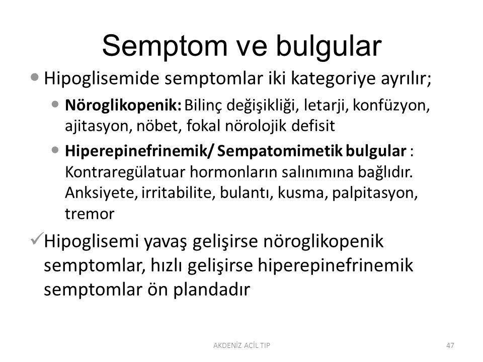Semptom ve bulgular Hipoglisemide semptomlar iki kategoriye ayrılır;