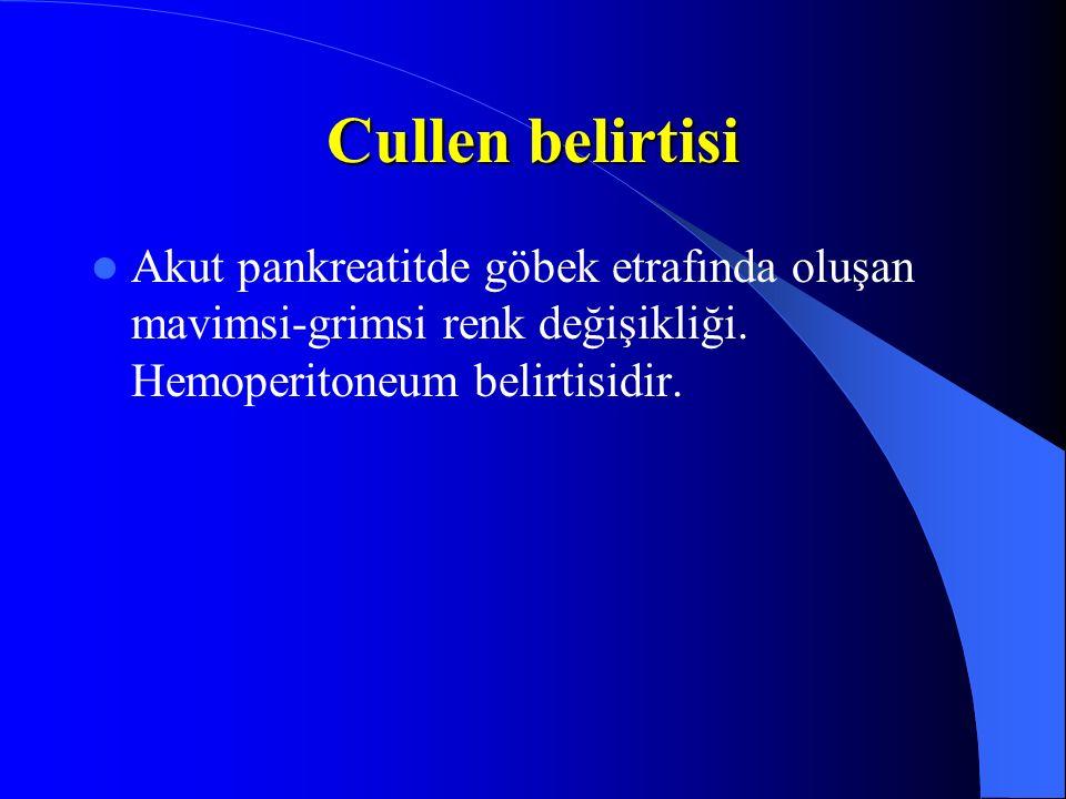 Cullen belirtisi Akut pankreatitde göbek etrafında oluşan mavimsi-grimsi renk değişikliği.