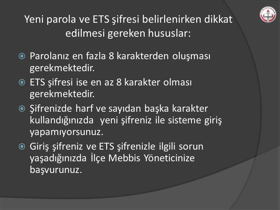 Yeni parola ve ETS şifresi belirlenirken dikkat edilmesi gereken hususlar: