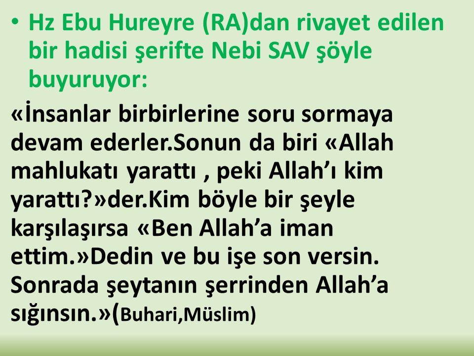 Hz Ebu Hureyre (RA)dan rivayet edilen bir hadisi şerifte Nebi SAV şöyle buyuruyor: