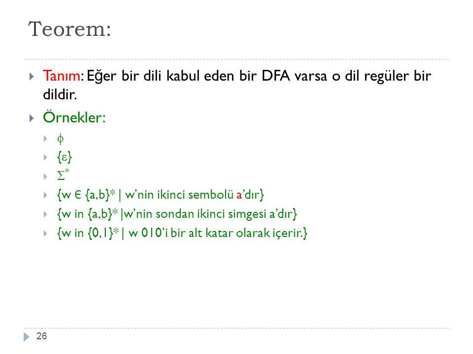 Teorem: Tanım: Eğer bir dili kabul eden bir DFA varsa o dil regüler bir dildir. Örnekler:  {}