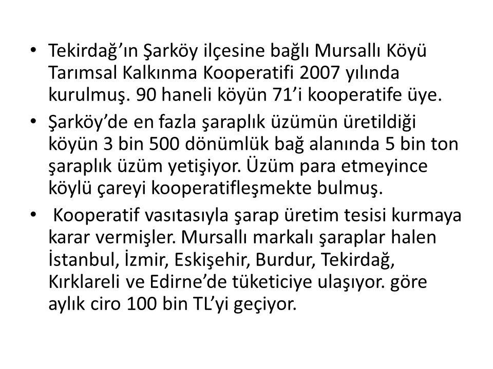 Tekirdağ'ın Şarköy ilçesine bağlı Mursallı Köyü Tarımsal Kalkınma Kooperatifi 2007 yılında kurulmuş. 90 haneli köyün 71'i kooperatife üye.