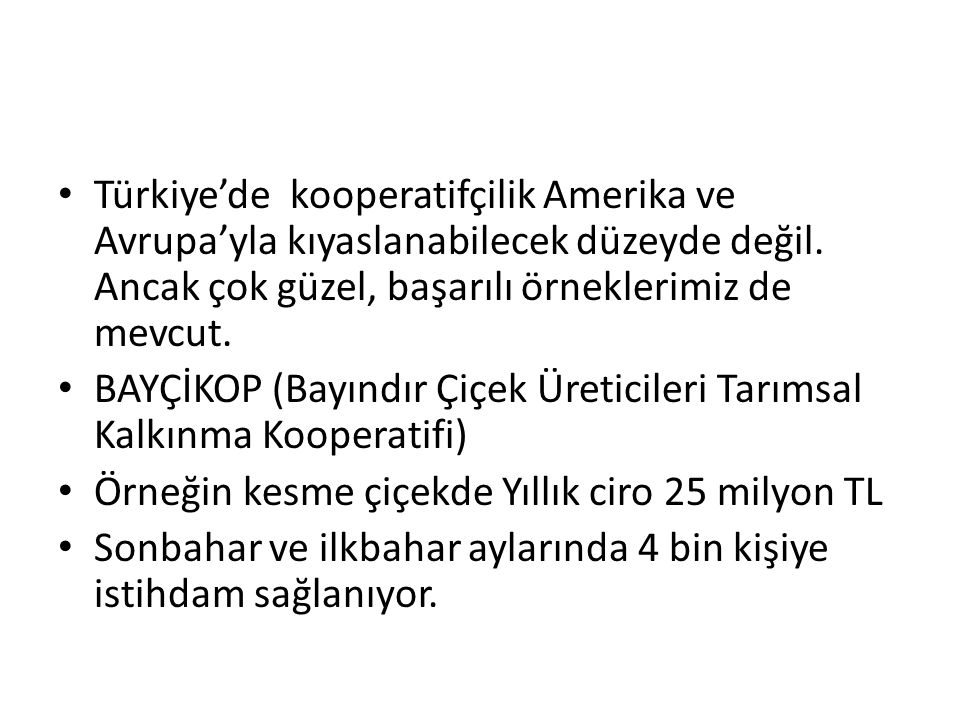 Türkiye'de kooperatifçilik Amerika ve Avrupa'yla kıyaslanabilecek düzeyde değil. Ancak çok güzel, başarılı örneklerimiz de mevcut.