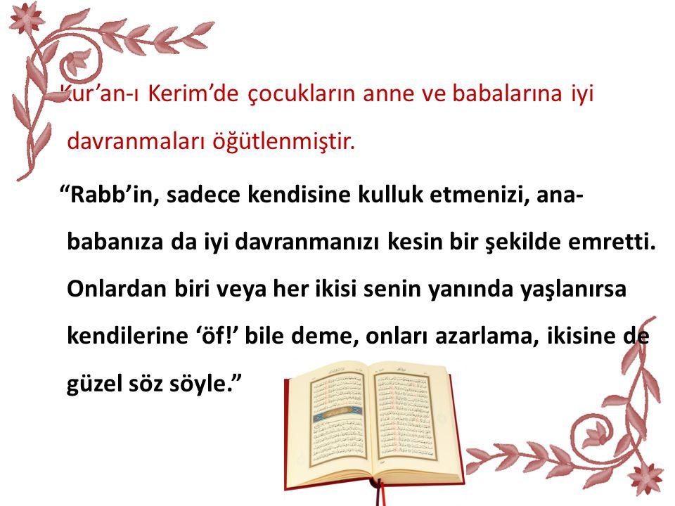 Kur'an-ı Kerim'de çocukların anne ve babalarına iyi davranmaları öğütlenmiştir.
